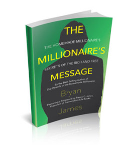 The Millionaire's Message: The Homemade Millionaire's Secrets of the Rich and Free