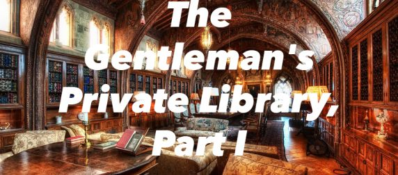 The Gentleman's Private Library, Part I