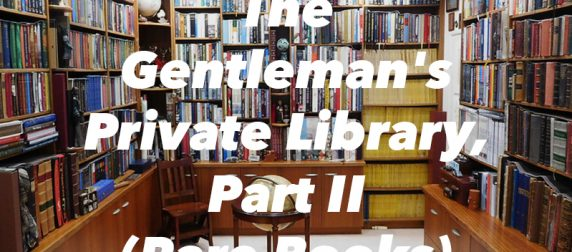The Gentleman's Private Library, Part II (Rare Books)