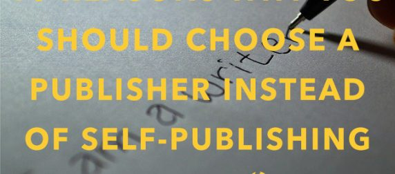 Getting Your Book Published: 10 Reasons Why You Should Choose a Publisher