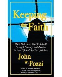 Keeping the Faith: Daily Reflections to Build Strength, Serenity, and Passion in Your Life and the Lives of Others