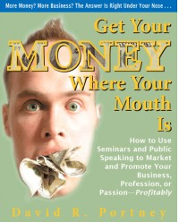 Get Your Money Where Your Mouth Is: How to Use Seminars and Public Speaking to Market and Promote Your Business, Profession, or Passion — Profitably