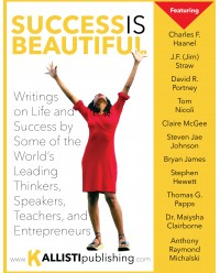 Success Is Beautiful: Writings on Life and Success by Some of the World's Leading Thinkers, Speakers, Teachers, and Entrepreneurs