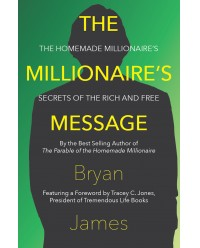 Millionaire's Message, The: The Homemade Millionaire's Secrets of the Rich and Free